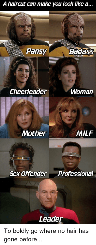Face - A haircut can make you look like a... Pansy Badass Cheerleader Woman Mother MILF Sex Offender Professional Leader To boldly go where no hair has gone before...