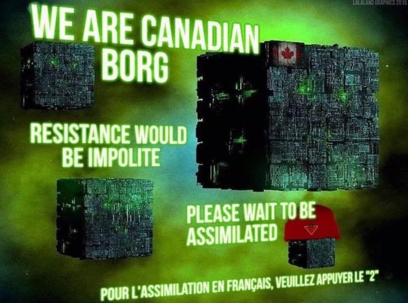 "Green - ALALAND GRAPHICS 2015 WE ARE CANADIAN BORG RESISTANCE WOULD BE IMPOLITE PLEASE WAIT TO BE ASSIMILATED POUR L'ASSIMILATION EN FRANÇAIS, VEUILLEZ APPUYER LE ""2"""