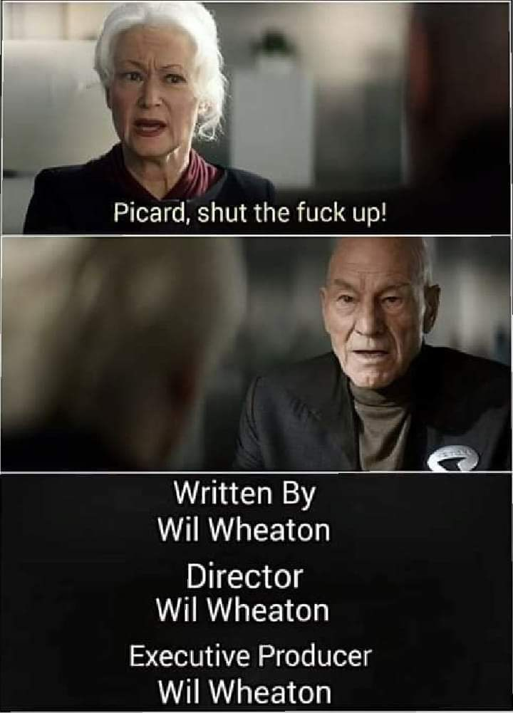 Facial expression - Picard, shut the fuck up! Written By Wil Wheaton Director Wil Wheaton Executive Producer Wil Wheaton