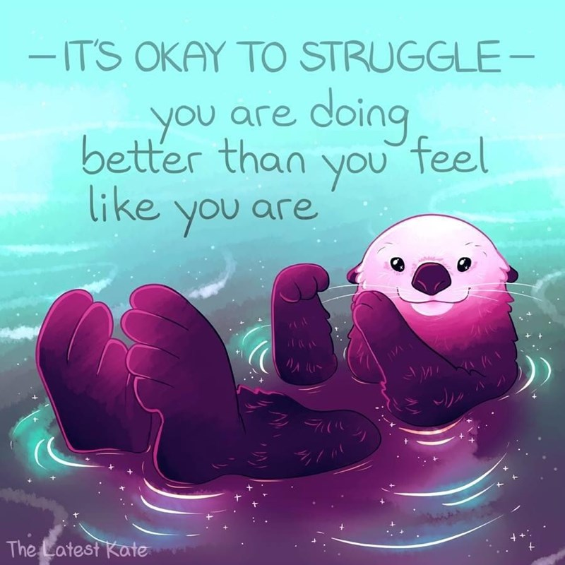 Text - - ITS OKAY TO STRUGGLE - doing you better than you feel like you are you are The Latest Kate