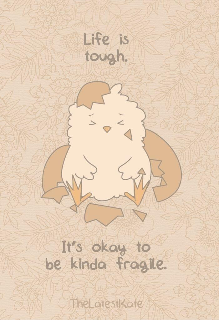 Text - Text - Life is tough, It's okay to be kinda fragile. TheLatestKate