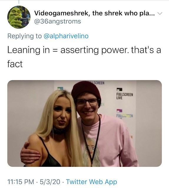 Text - Videogameshrek, the shrek who pla... @36angstroms Replying to @alpharivelino Leaning in = asserting power. that's a fact SCREEN FULLSCREEN LIVE FULLTEN 11:15 PM · 5/3/20· Twitter Web App