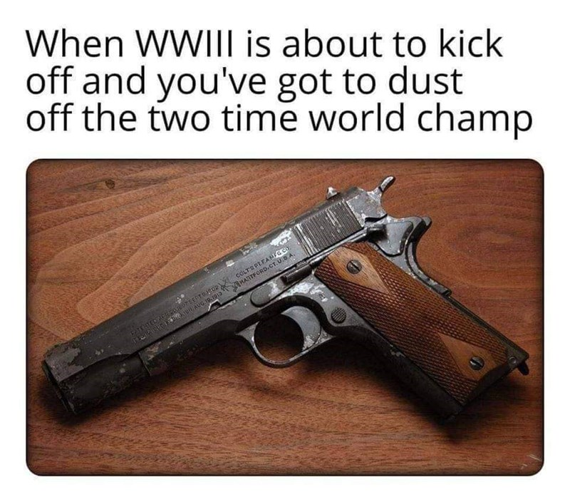 Firearm - When WWIII is about to kick off and you've got to dust off the two time world champ COLTS PLEA MFG CO HANTFORD.CT. U.SA. ATENTEOA coTE97SERT O1802