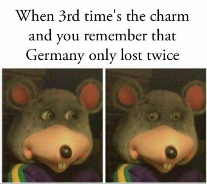Text - When 3rd time's the charm and you remember that Germany only lost twice