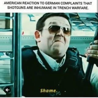 Transport - AMERICAN REACTION TO GERMAN COMPLAINTS THAT SHOTGUNS ARE INHUMANE IN TRENCH WARFARE. Shame..