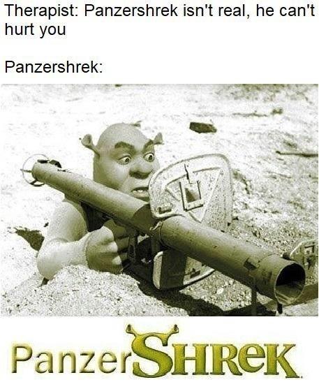 Photo caption - Therapist: Panzershrek isn't real, he can't hurt you Panzershrek: PanzerSHREK