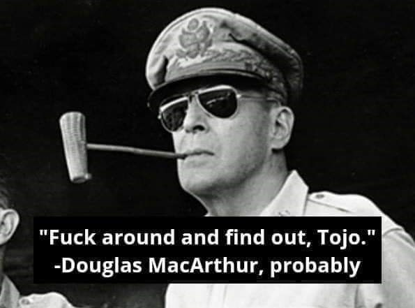 """Eyewear - """"Fuck around and find out, Tojo."""" -Douglas MacArthur, probably"""