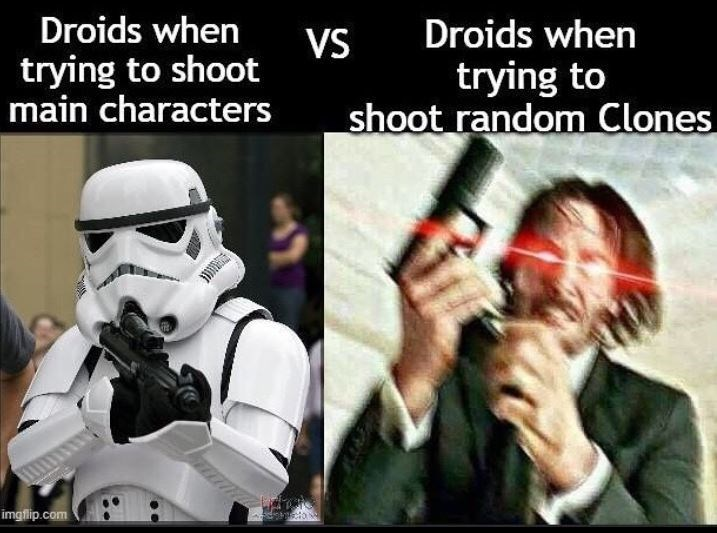 Photo caption - Droids when Droids when VS trying to shoot main characters trying to shoot random Clones imgflip.com