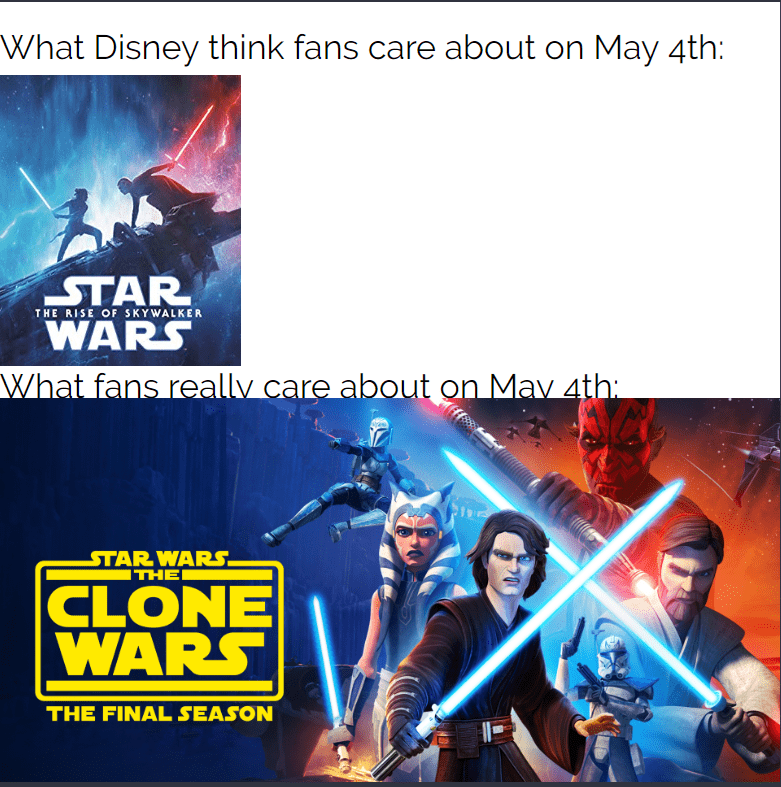 Poster - What Disney think fans care about on May 4th: STAR WARS What fans really care about on Mav 4th: THE RISE OF SKYWALKER STAR WARS. ITHEI CLONE WARS THE FINAL SEASON