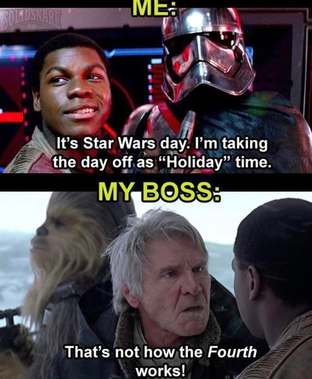 """Helmet - BOLADSNARK It's Star Wars day. I'm taking the day off as """"Holiday"""" time. MY BOSS: That's not how the Fourth works!"""