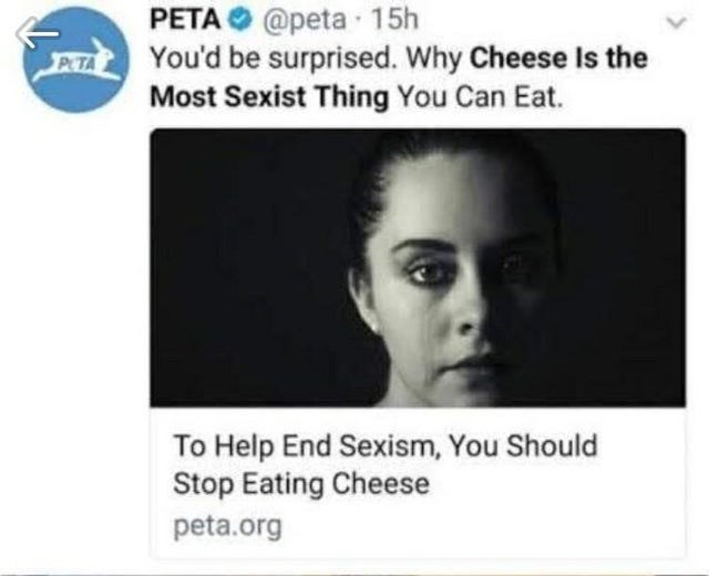 Face - PETA O @peta 15h A You'd be surprised. Why Cheese Is the Most Sexist Thing You Can Eat. PETA To Help End Sexism, You Should Stop Eating Cheese peta.org