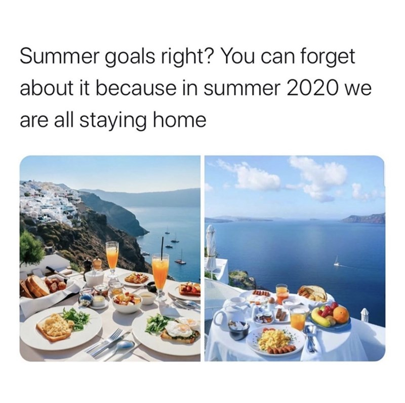 Meal - Summer goals right? You can forget about it because in summer 2020 we are all staying home
