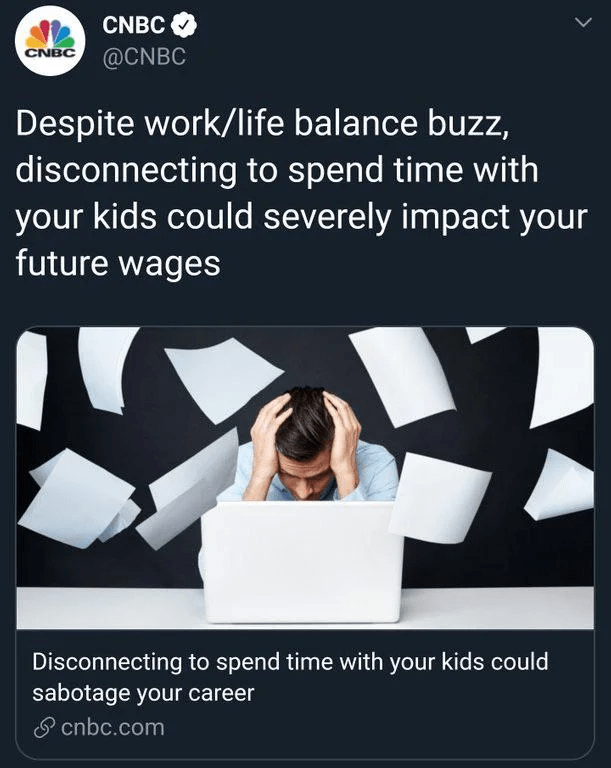 Text - CNBC CNBC @CNBC Despite work/life balance buzz, disconnecting to spend time with your kids could severely impact your future wages Disconnecting to spend time with your kids could sabotage your career S cnbc.com