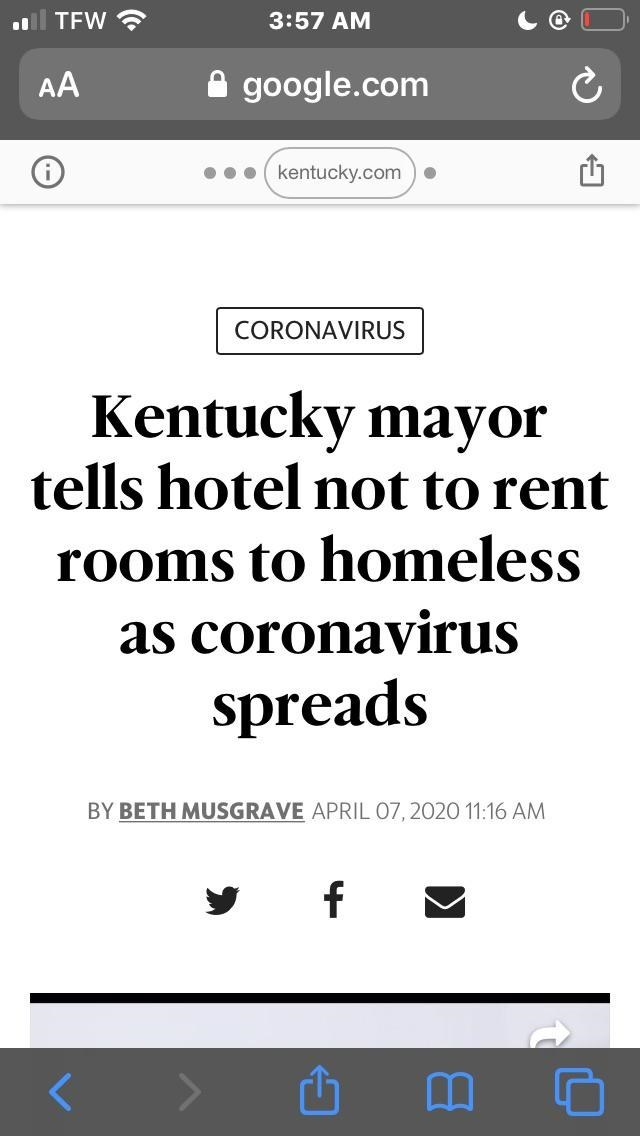 Text - TFW ? 3:57 AM AA A google.com kentucky.com CORONAVIRUS Kentucky mayor tells hotel not to rent rooms to homeless as coronavirus spreads BY BETH MUSGRAVE APRIL 07, 2020 11:16 AM