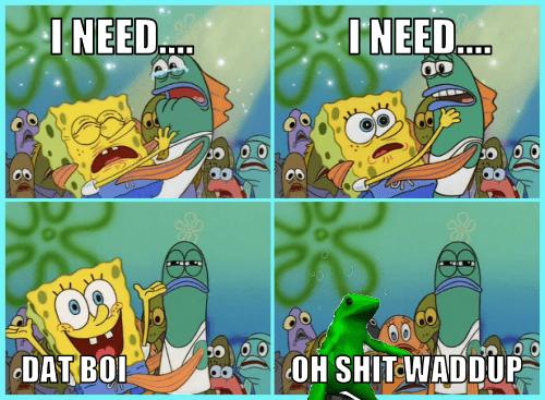 Cartoon - I NEED. I NEED. DAT BOI OH SHIT-WADDUP