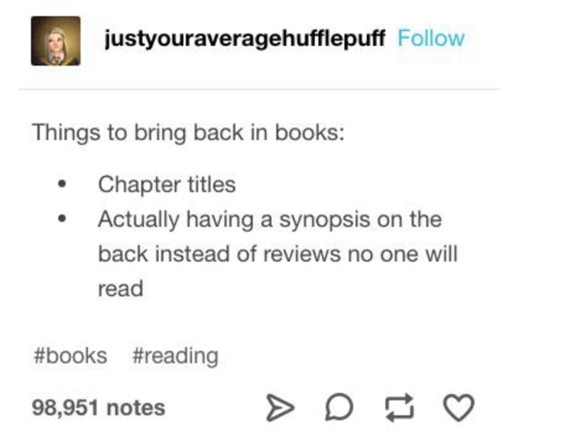 Text - justyouraveragehufflepuff Follow Things to bring back in books: Chapter titles Actually having a synopsis on the back instead of reviews no one will read #books #reading 98,951 notes