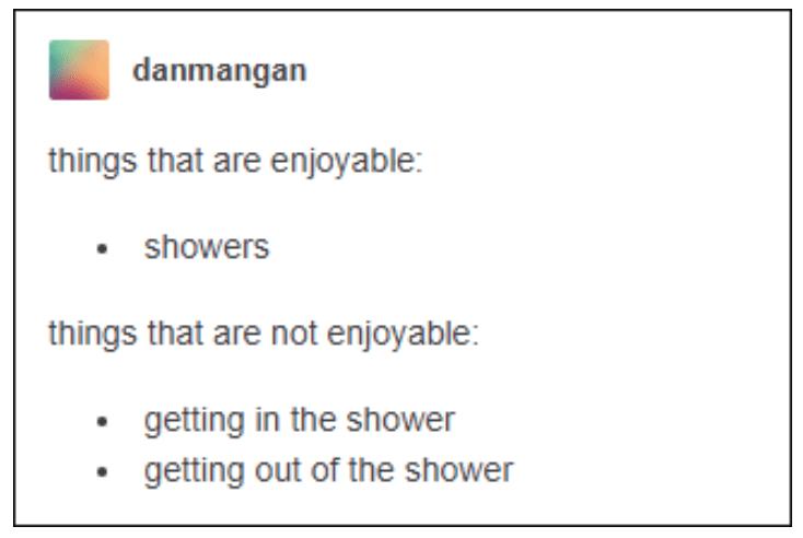 Text - danmangan things that are enjoyable: • showers things that are not enjoyable: • getting in the shower • getting out of the shower