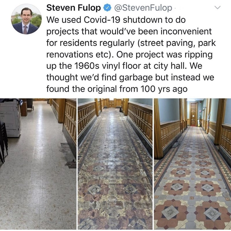 Floor - Steven Fulop O @StevenFulop We used Covid-19 shutdown to do projects that would've been inconvenient for residents regularly (street paving, park renovations etc). One project was ripping up the 1960s vinyl floor at city hall. We thought we'd find garbage but instead we found the original from 100 yrs ago