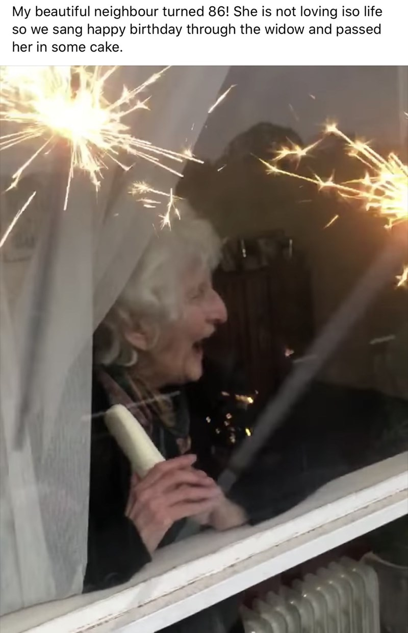 Sparkler - My beautiful neighbour turned 86! She is not loving iso life so we sang happy birthday through the widow and passed her in some cake.