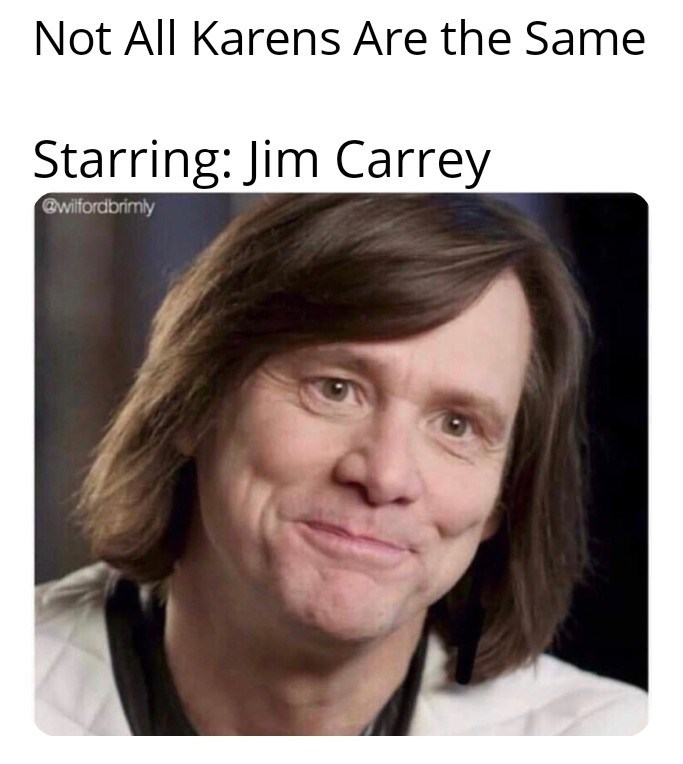 Face - Not All Karens Are the Same Starring: Jim Carrey @wilfordbrimly