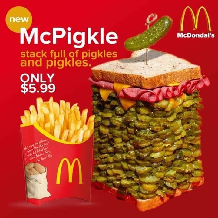 Junk food - new McPigkle stack full of pigkles and pigkles. QNLY $5.99 McDondal's Sar h fint Fas Frer.