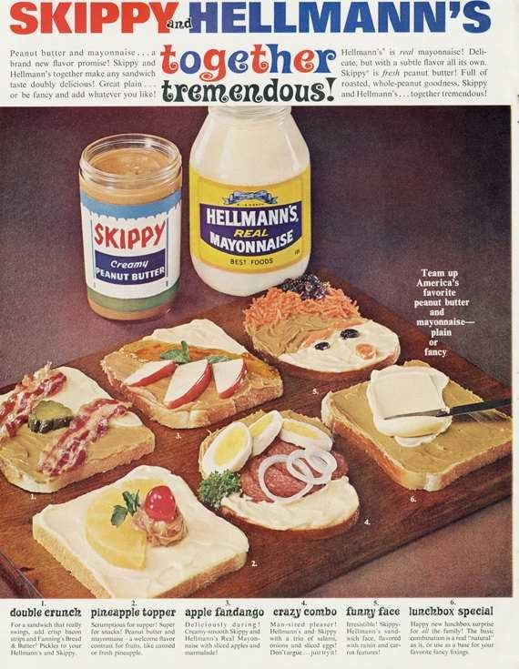 Food - SKIPPY HELLMANN'S Peanut butter and mayonnaise..a brand new flavor promise! Skippy and Hellmann's together make any sandwich taste doubly delicious! Greit plain or be fancy and add whatever you like together tremendous! Hellmann's is mal mayonnaise! Deli- cate, but with a subtle flavor all its own. Skippy is fresh peanut butter! Full of roasted, whole-peanut goodness. Skippy and Hellmann's... topether tremendous! SKIPPY HELLMANNS HAYONNAISE REAL Creamy BEST FOODS PEANUT BUTTER Team up Ame