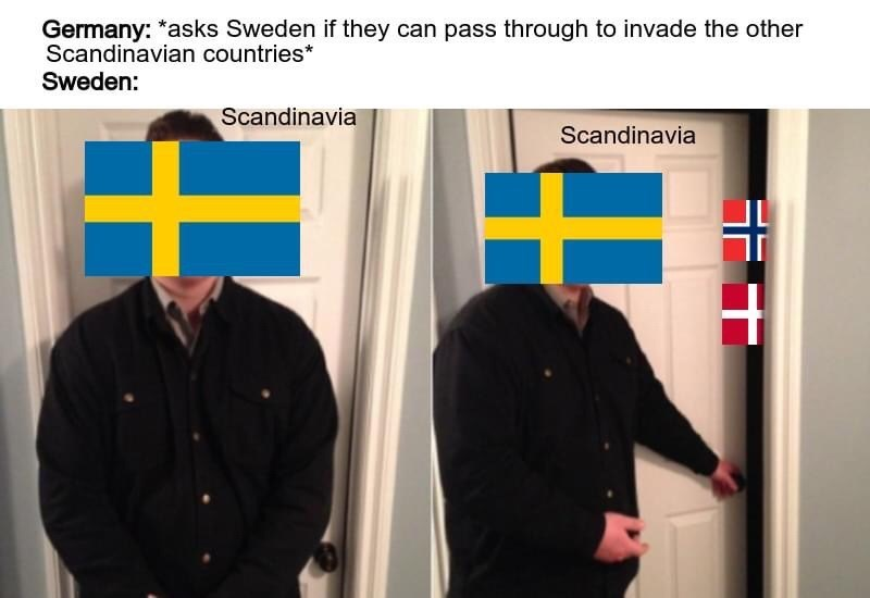 Outerwear - Germany: *asks Sweden if they can pass through to invade the other Scandinavian countries* Sweden: Scandinavia Scandinavia