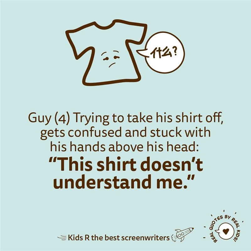 """Text - 114? Guy (4) Trying to take his shirt off, gets confused and stuck with his hands above his head: """"This shirt doesn't understand me."""" BY =Kids R the best screenwriters REAL KIDS! QUOTES REAL"""