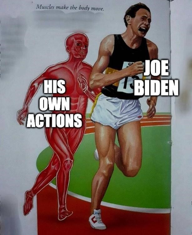Muscle - Muscles make the body move. JOE BIDEN HIS OWN ACTIONS