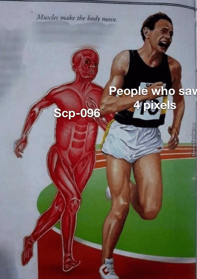 Muscle - Muscles make the body move. People who sav 4 pixels Scp-096 MemeCenter.com