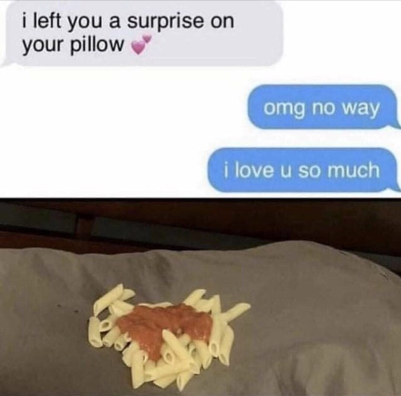 Text - i left you a surprise on your pillow omg no way i love u so much