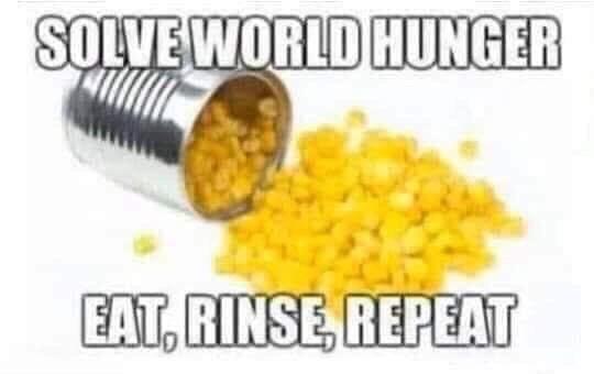 Corn kernels - SOLVE WORLD HUNGER EAT, RINSE, REPEAT