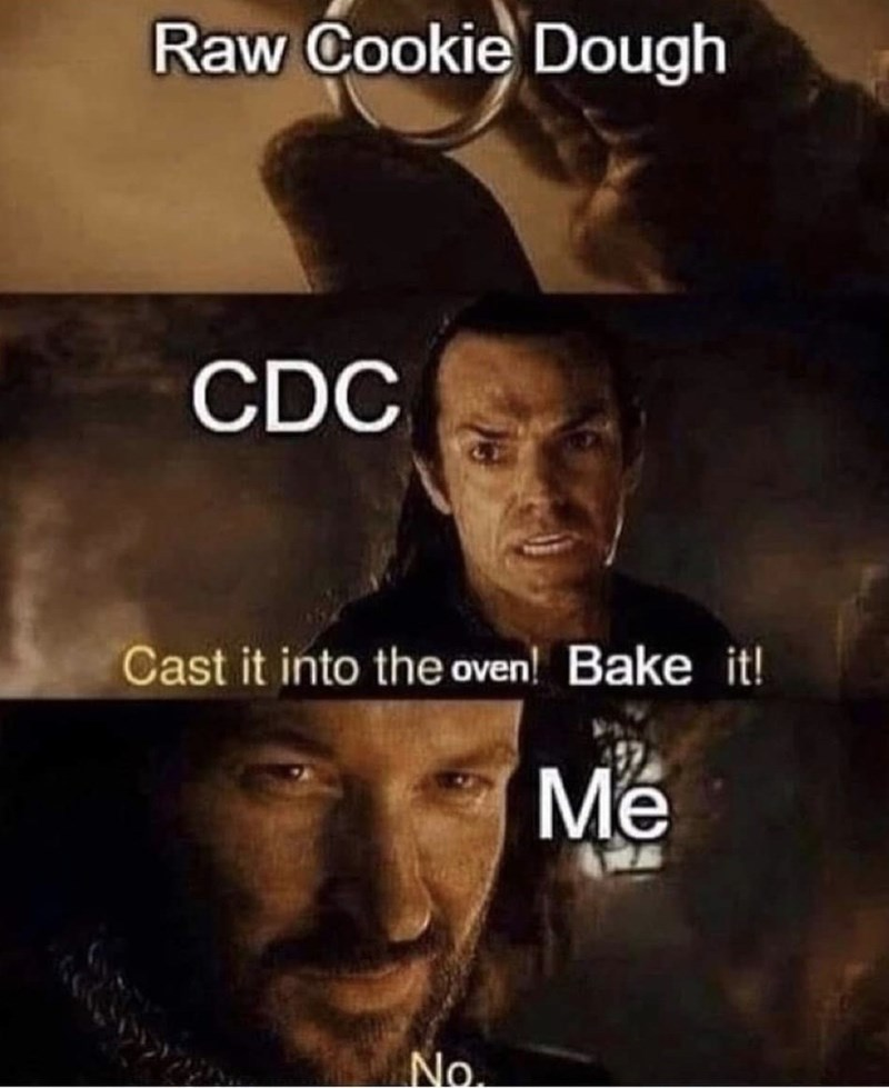 Movie - Raw Cookie Dough CDC Cast it into the oven! Bake it! Me No.