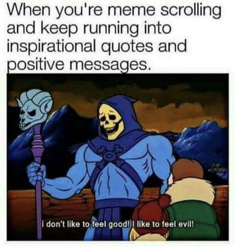 Cartoon - When you're meme scrolling and keep running into inspirational quotes and positive messages. i don't like to feel good!I like to feel evil!
