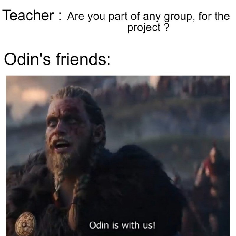 Text - Teacher : Are you part of any group, for the project ? Odin's friends: Odin is with us!