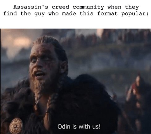Human - Assassin's creed community when they find the guy who made this format popular: Odin is with us!