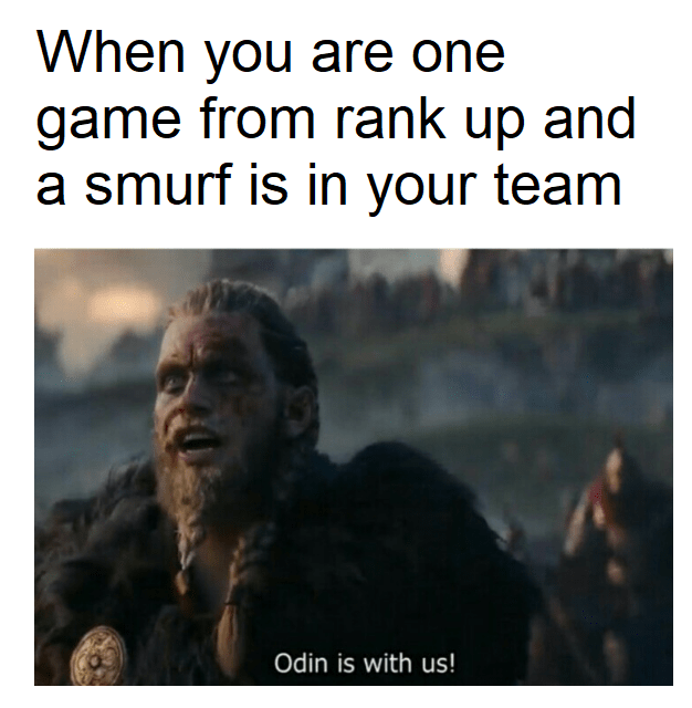 Text - When you are one game from rank up and a smurf is in your team Odin is with us!