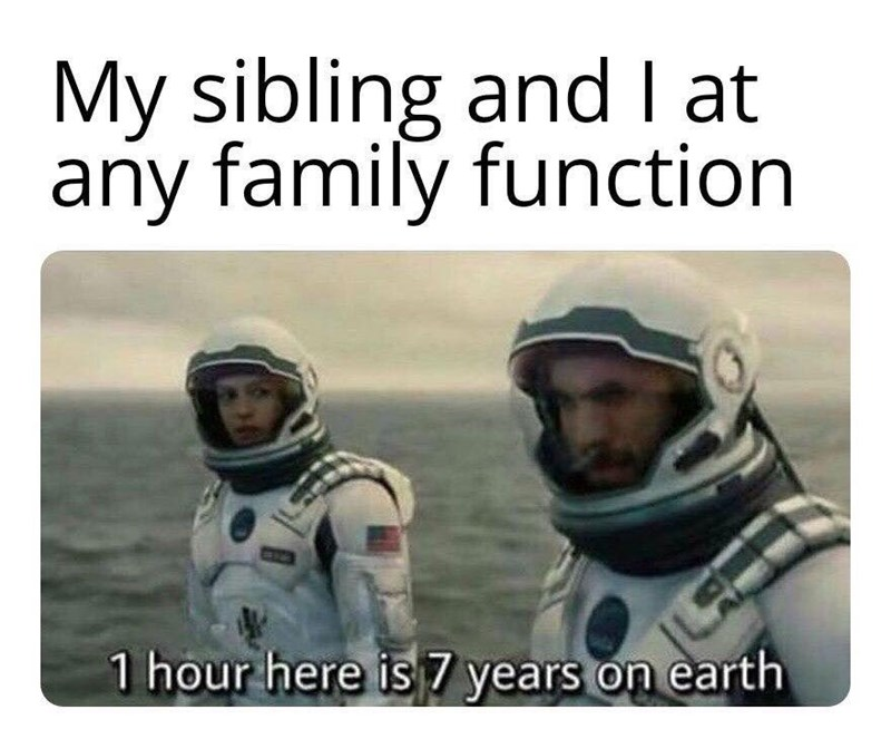 Text - My sibling and at any family function 1 hour here is 7 years on earth