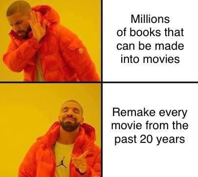 Text - Millions of books that can be made into movies Remake every movie from the past 20 years