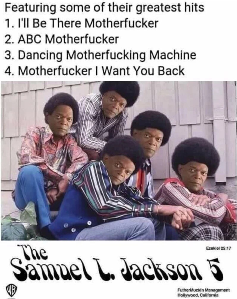 Poster - Featuring some of their greatest hits 1. I'll Be There Motherfucker 2. ABC Motherfucker 3. Dancing Motherfucking Machine 4. Motherfucker I Want You Back The Samuel L. Jackson 5 Ezekiel 25:17 FutherMuckin Management Hollywood, Califomia