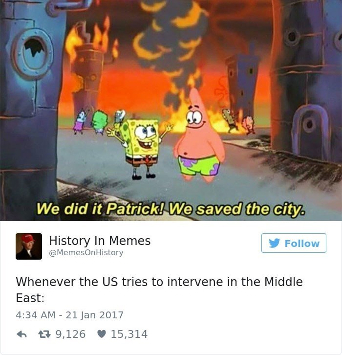Cartoon - We did it Patrick! We saved the city. History In Memes Follow @MemesOnHistory Whenever the US tries to intervene in the Middle East: 4:34 AM - 21 Jan 2017 6 17 9,126 V 15,314