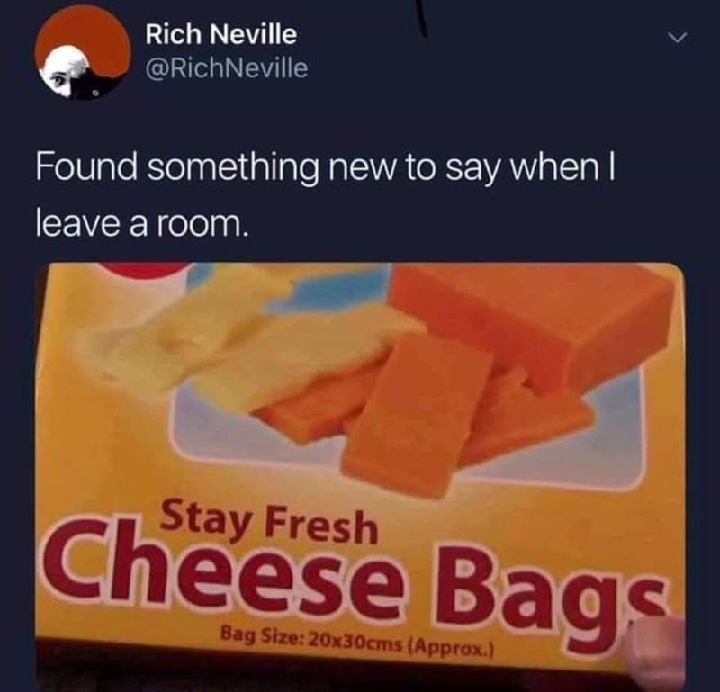 Orange - Rich Neville @RichNeville Found something new to say when I leave a room. Stay Fresh Cheese Bags Bag Size: 20x30cms (Approx.)