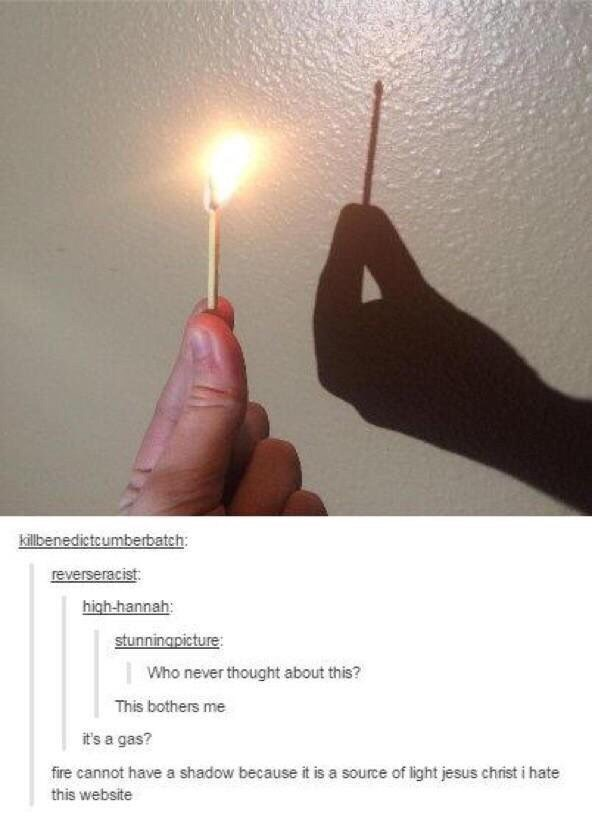 Finger - killbenedictcumberbatch: reverseracist: high-hannah: stunningpicture: Who never thought about this? This bothers me it's a gas? fire cannot have a shadow because it is a source of light jesus christ i hate this website