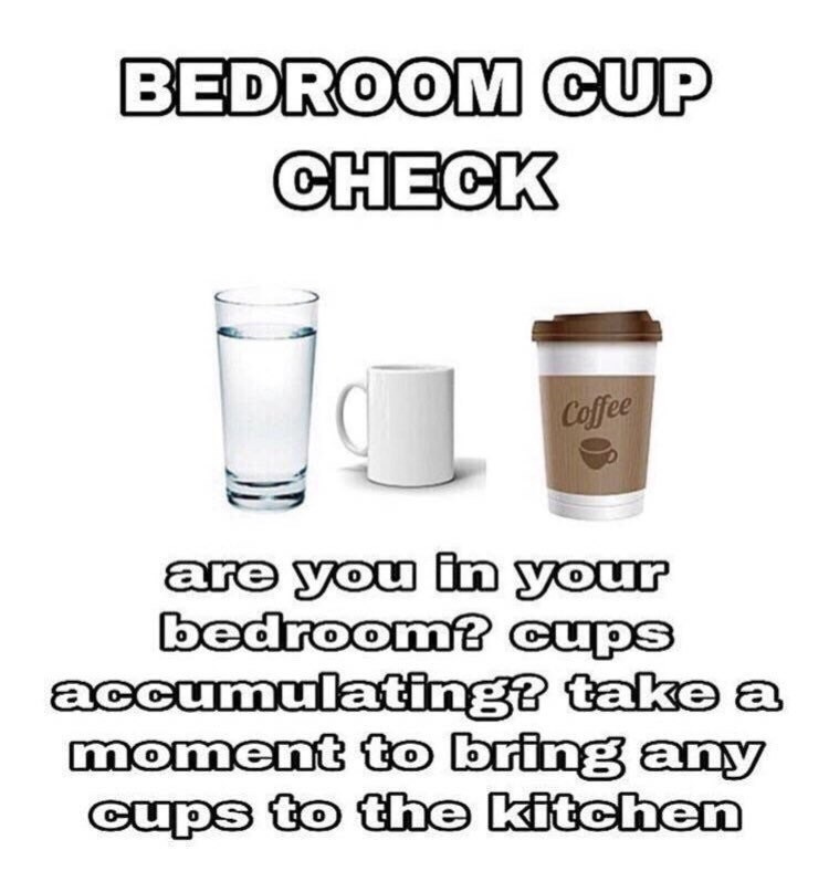 Line - BEDROOM CUP CHECK Coffee are you in your bedroom? cups accumulating? takea moment to bring any cups to the kitchen