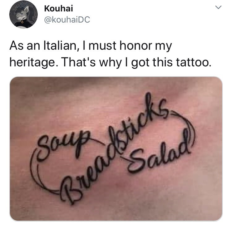 Text - Kouhai @kouhaiDC As an Italian, I must honor my heritage. That's why I got this tattoo. (Soup sticks Salad