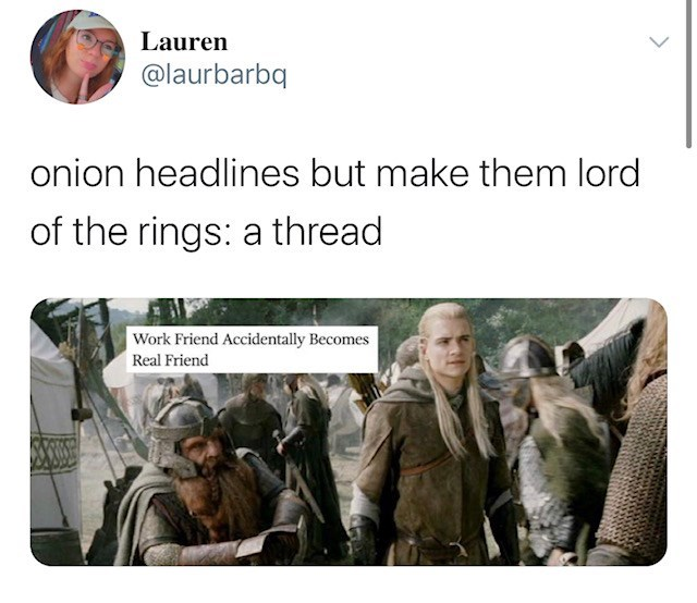Adaptation - Lauren @laurbarbq onion headlines but make them lord of the rings: a thread Work Friend Accidentally Becomes Real Friend