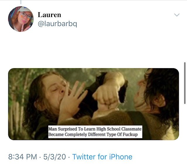 Text - Lauren @laurbarbq Man Surprised To Learn High School Classmate Became Completely Different Type Of Fuckup 8:34 PM 5/3/20 · Twitter for iPhone