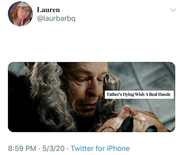 Text - Lauren @laurbarbq Father's Dying Wish A Real Hassle 8:59 PM · 5/3/20 · Twitter for iPhone