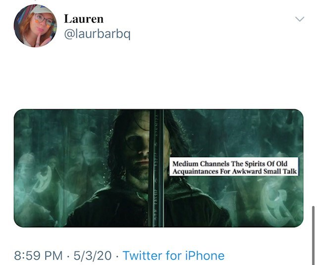 Text - Lauren @laurbarbq Medium Channels The Spirits Of Old Acquaintances For Awkward Small Talk 8:59 PM 5/3/20 · Twitter for iPhone