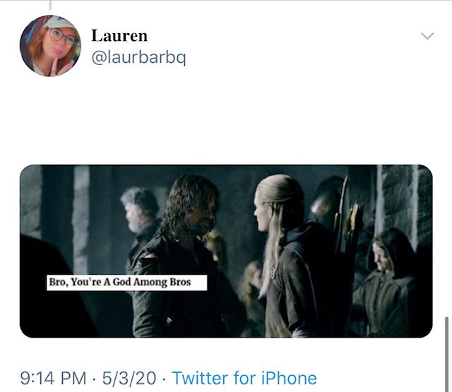 Text - Lauren @laurbarbq Bro, You're A God Among Bros 9:14 PM · 5/3/20 · Twitter for iPhone